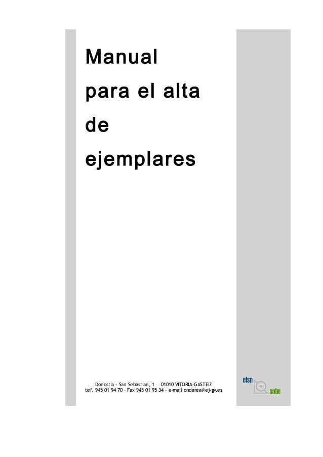 Manual para el alta de ejemplares Donostia - San Sebastian, 1 – 01010 VITORIA-GASTEIZ tef. 945 01 94 70 – Fax 945 01 95 34...