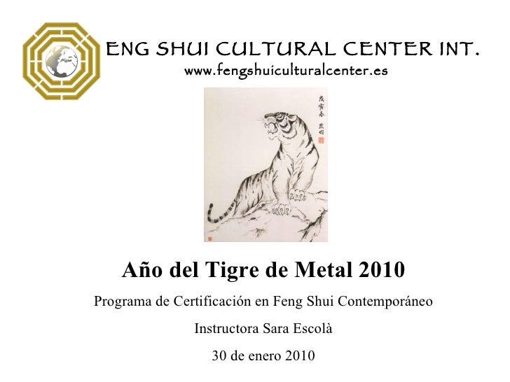 Año del Tigre de Metal 2010 Programa de Certificaci ón en Feng Shui Contemporáneo Instructora Sara Escol à 30 de enero 201...