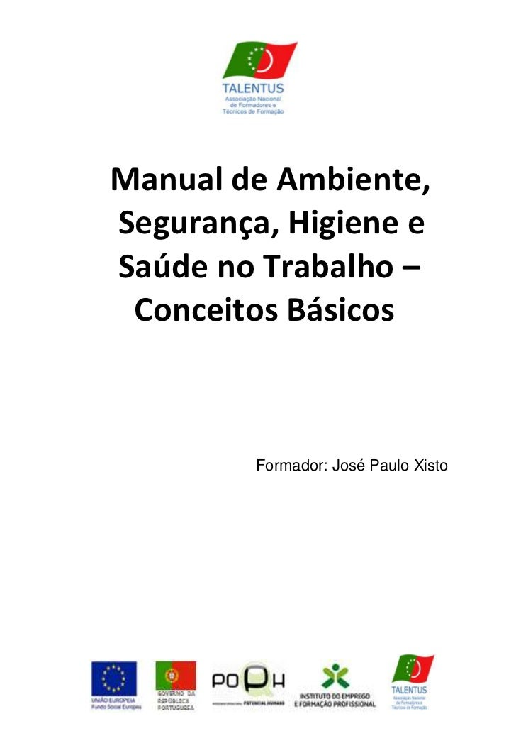 Manual de Ambiente,Segurança, Higiene eSaúde no Trabalho – Conceitos Básicos         Formador: José Paulo Xisto