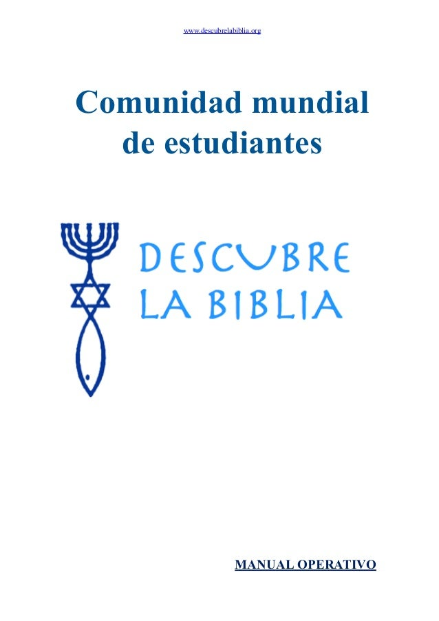 www.descubrelabiblia.org Comunidad mundial de estudiantes MANUAL OPERATIVO