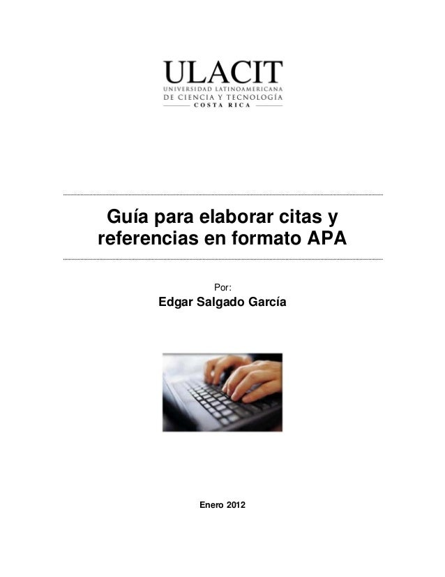 Guía para elaborar citas y referencias en formato APA Por: Edgar Salgado García Enero 2012