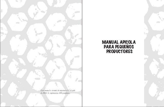 MANUAL APICOLA PARA PEQUENOS PRODUCTORES Este manual se terminó de imprimir el 11 de julio de 2002. Se imprimieron 200 eje...