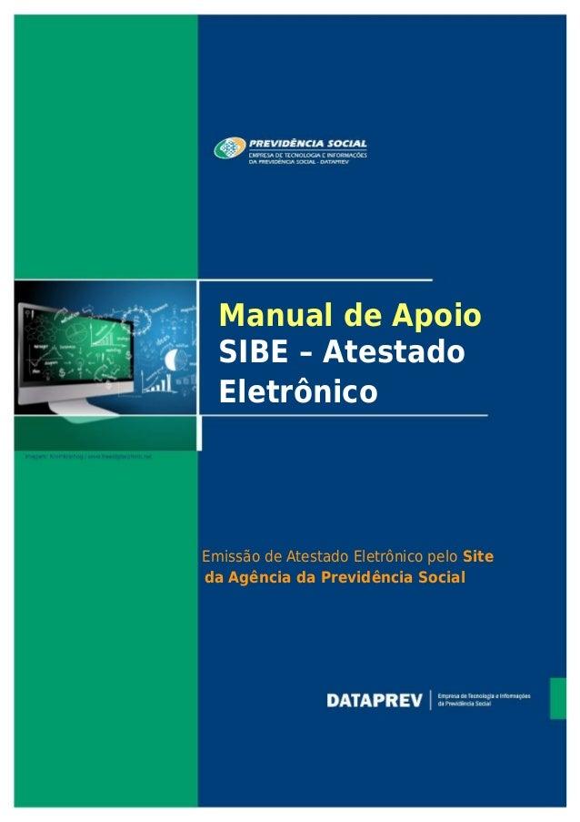 Manual de Apoio  SIBE – Atestado  Eletrônico  Emissão de Atestado Eletrônico pelo Site  da Agência da Previdência Social