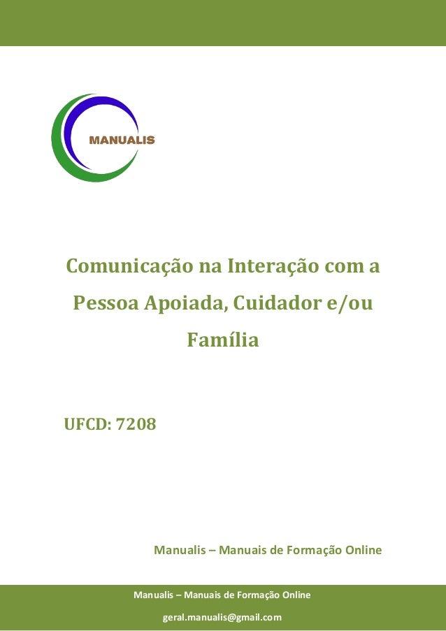 0 Manualis – Manuais de Formação Online Comunicação na Interação com a Pessoa Apoiada, Cuidador e/ou Família UFCD: 7208 Ma...
