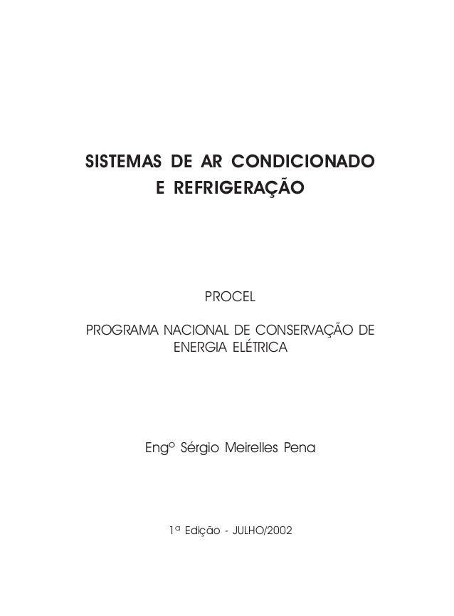 SISTEMAS DE AR CONDICIONADO E REFRIGERAÇÃO PROCEL PROGRAMA NACIONAL DE CONSERVAÇÃO DE ENERGIA ELÉTRICA Engº Sérgio Meirell...