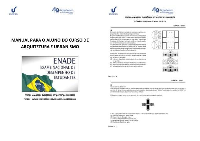 MANUAL PARA O ALUNO DO CURSO DE ARQUITETURA E URBANISMO PARTE I - ANÁLISE DE QUESTÕES OBJETIVAS PROVAS 2005 E 2008 PARTE I...