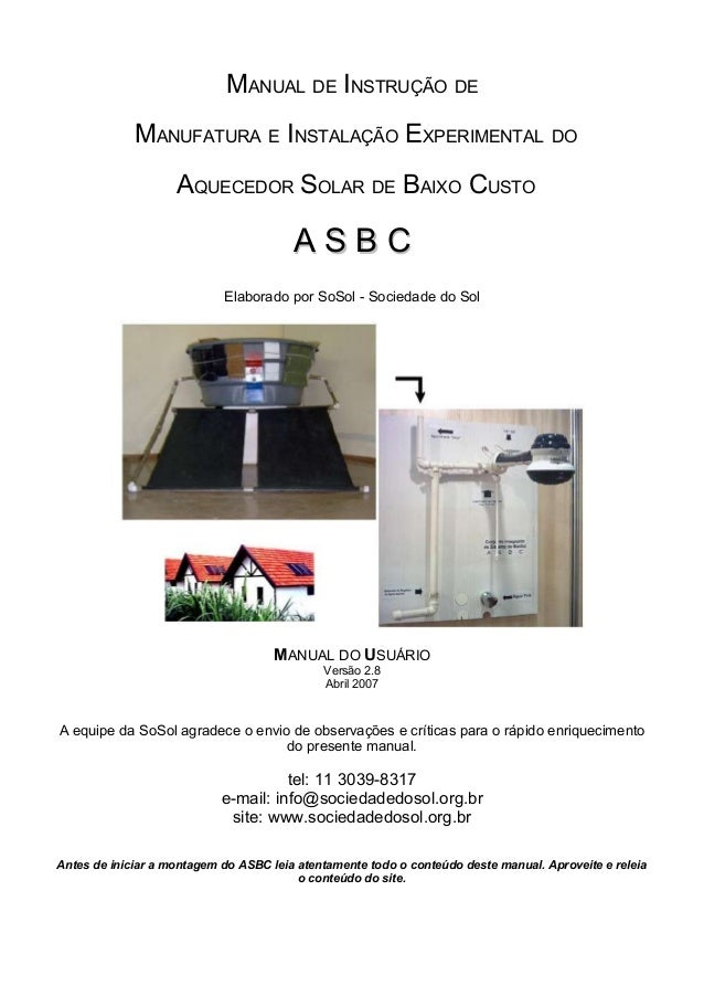 MANUAL DE INSTRUÇÃO DE MANUFATURA E INSTALAÇÃO EXPERIMENTAL DO AQUECEDOR SOLAR DE BAIXO CUSTO A S B CA S B C Elaborado por...