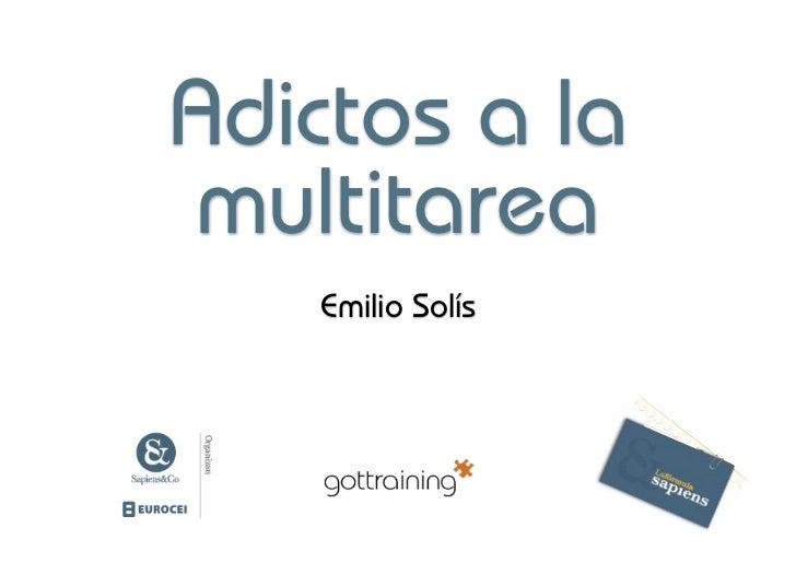 Adictos a lamultitarea   Emilio Solís