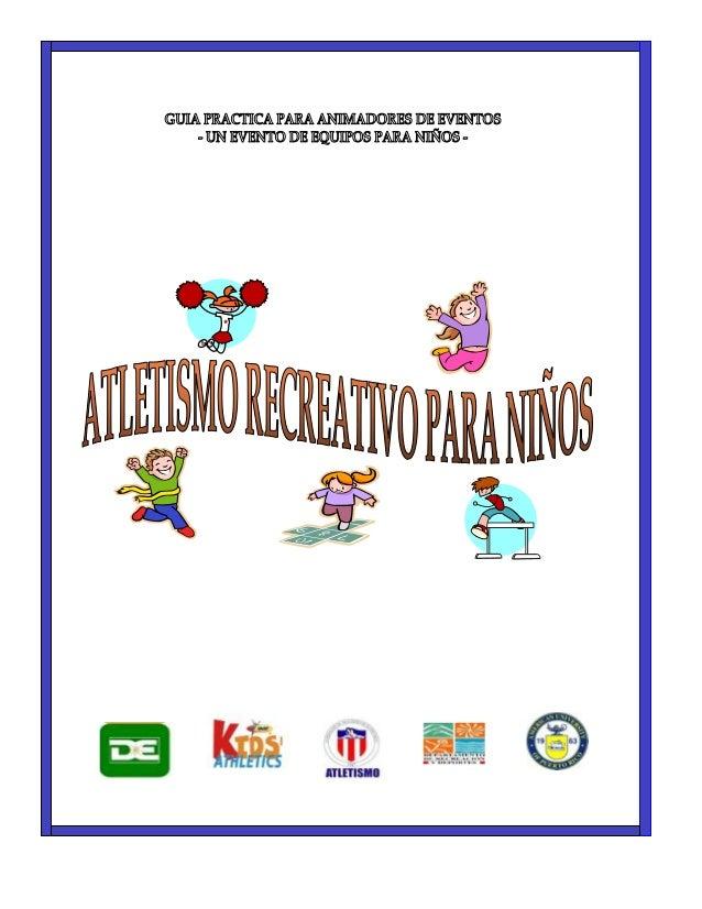 ATLETISMO RECREATIVO PARA  - Guía Práctica  Página 1  Atletismo Recreativo para Niños es producto de un grupo de maestros ...