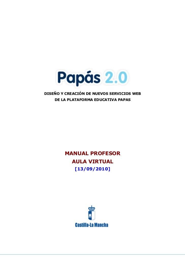 DISEÑO Y CREACIÓN DE NUEVOS SERVICIOS WEB    DE LA PLATAFORMA EDUCATIVA PAPAS        MANUAL PROFESOR           AULA VIRTUA...