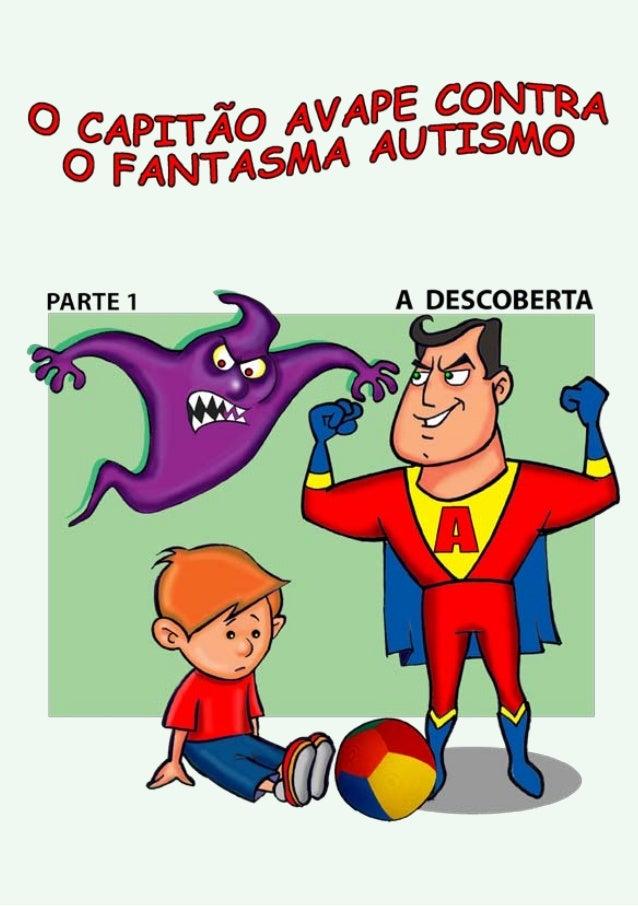 """2  """"O Capitão AVAPE contra o  Fantasma Autismo""""  Este manual foi elaborado pelo  Grupo de Saúde Mental da AVAPE  (Associaç..."""
