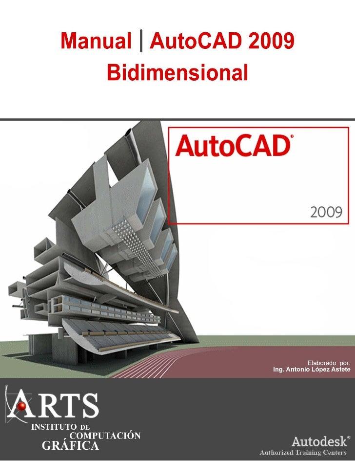 AutoCAD 2009         AutoCAD BidimensionalCapítulo I:       Ambiente AutoCAD 2009Capítulo II:       Dibujo de EntidadesCap...