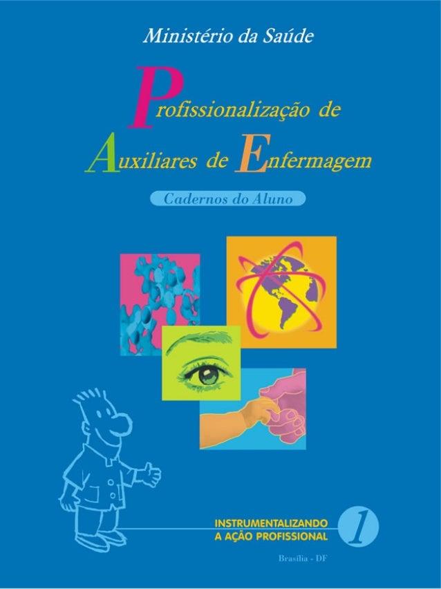 1INSTRUMENTALIZANDO A AÇÃO PROFISSIONAL PPPPP nfermagem rofissionalização de uxiliares deAAAAA EEEEE Cadernos do AlunoCade...