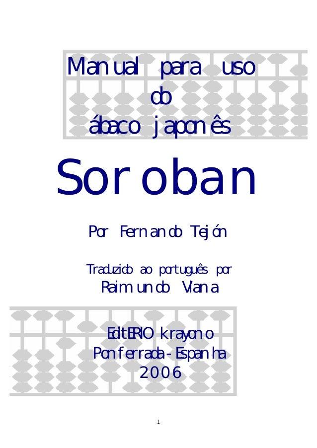 1 Manual para uso do ábaco japonês S o r o b a n Por Fernando Tejón Traduzido ao português por Raimundo Viana EditERIO kra...