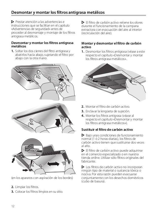 12 Desmontar y montar los filtros antigrasa metálicos El filtro de carbón activo retiene los olores durante el funcionamie...