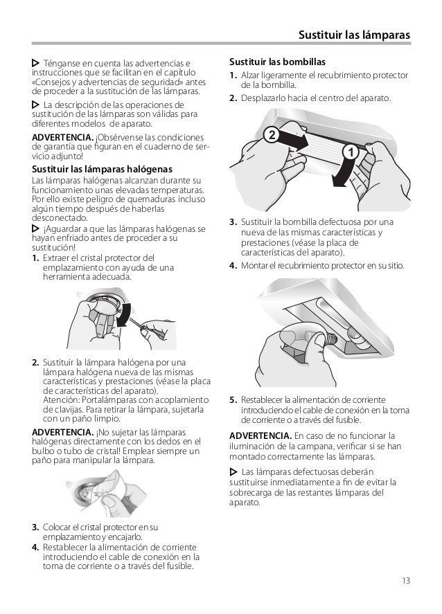 13 Sustituir las lámparas Sustituir las bombillas 1. Alzar ligeramente el recubrimiento protector de la bombilla. 2. Despl...