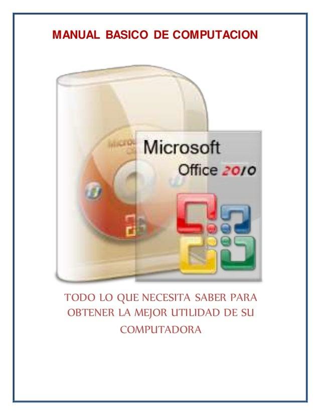 MANUAL BASICO DE COMPUTACION TODO LO QUE NECESITA SABER PARA OBTENER LA MEJOR UTILIDAD DE SU COMPUTADORA