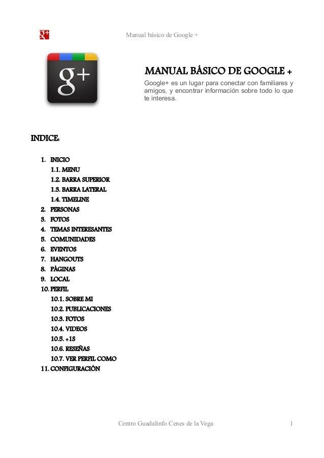 Manual básico de Google +  MANUAL BÁSICO DE GOOGLE +  Google+ es un lugar para conectar con familiares y  amigos, y encont...
