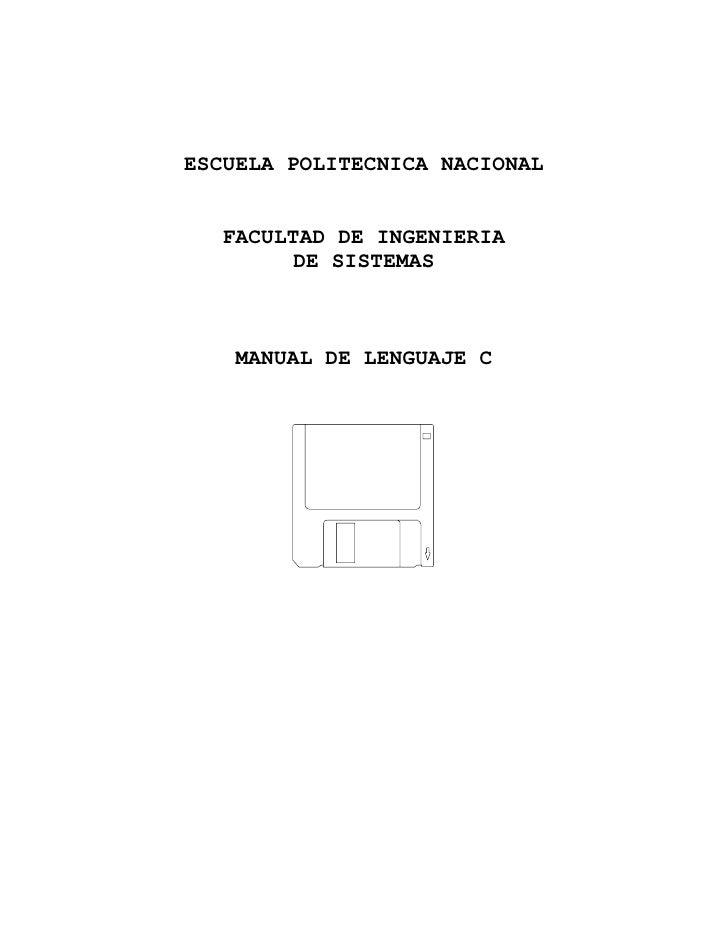 ESCUELA POLITECNICA NACIONAL   FACULTAD DE INGENIERIA         DE SISTEMAS    MANUAL DE LENGUAJE C