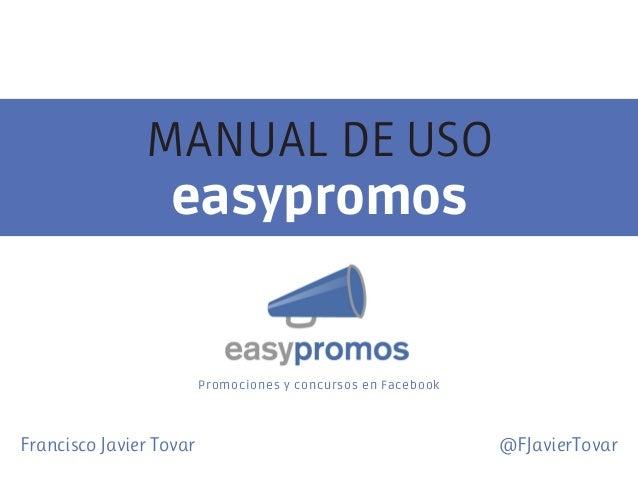 MANUAL DE USO easypromos  Promociones y concursos en Facebook  Francisco Javier Tovar   @FJavierTovar