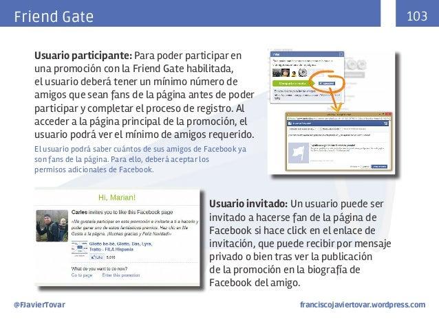 103  Friend Gate Usuario participante: Para poder participar en una promoción con la Friend Gate habilitada, el usuario de...