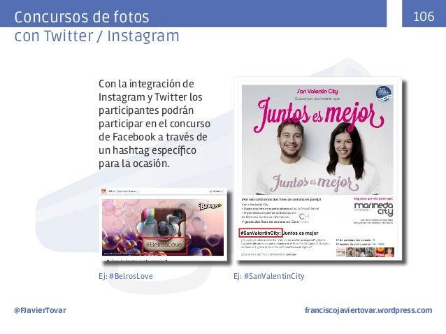 106  Concursos de fotos con Twitter / Instagram Con la integración de Instagram y Twitter los participantes podrán partici...