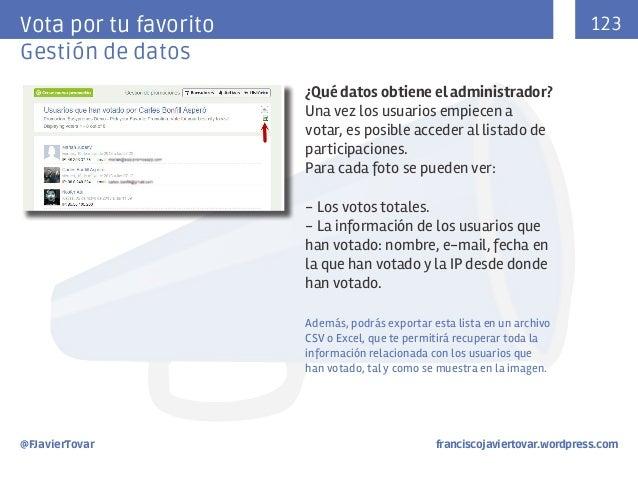123  Vota por tu favorito Gestión de datos ¿Qué datos obtiene el administrador? Una vez los usuarios empiecen a votar, es ...