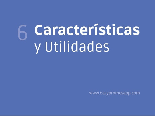 124  6  Características y Utilidades  www.easypromosapp.com @FJavierTovar     franciscojaviertovar.wordpress.co...