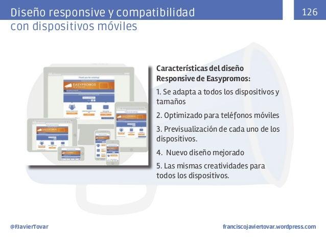 126  Diseño responsive y compatibilidad con dispositivos móviles  Características del diseño Responsive de Easypromos: 1. ...