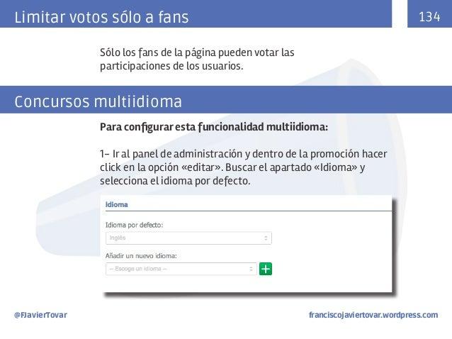 134  Limitar votos sólo a fans Sólo los fans de la página pueden votar las participaciones de los usuarios.  Concursos mul...