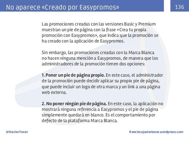 136  No aparece «Creado por Easypromos» Las promociones creadas con las versiones Basic y Premium muestran un pie de págin...