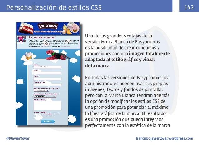 142  Personalización de estilos CSS  Una de las grandes ventajas de la versión Marca Blanca de Easypromos es la posibilida...