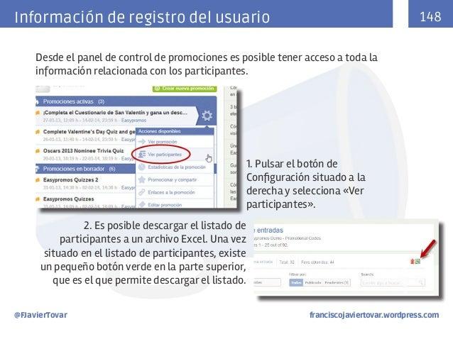 148  Información de registro del usuario Desde el panel de control de promociones es posible tener acceso a toda la inform...