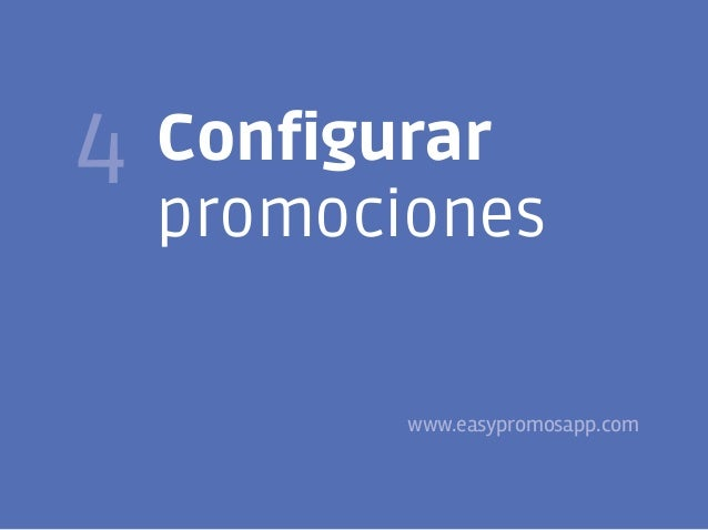 21  4  Configurar promociones  www.easypromosapp.com @FJavierTovar     franciscojaviertovar.wordpress.com