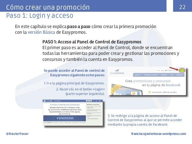 22  Cómo crear una promoción Paso 1: Login y acceso En este capítulo se explica paso a paso cómo crear la primera promoció...