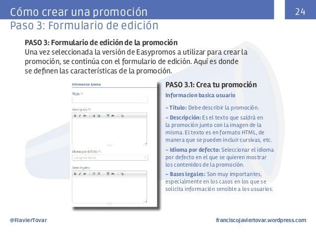 24  Cómo crear una promoción Paso 3: Formulario de edición PASO 3: Formulario de edición de la promoción Una vez seleccion...