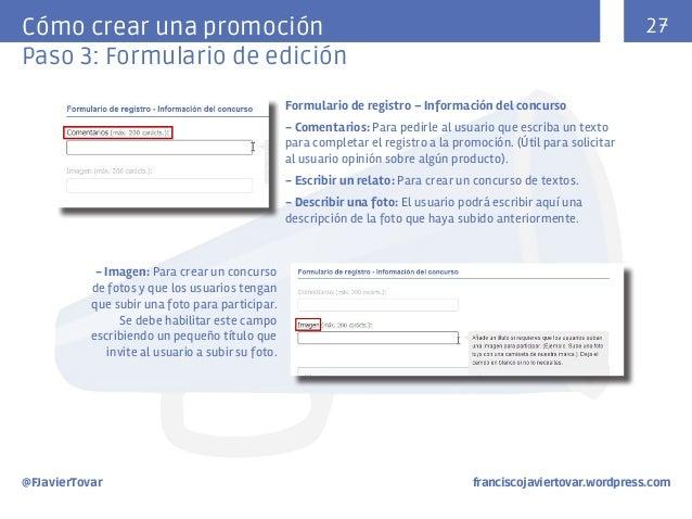 27  Cómo crear una promoción Paso 3: Formulario de edición Formulario de registro – Información del concurso - Comentarios...