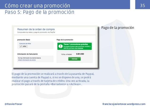 35  Cómo crear una promoción Paso 5: Pago de la promoción Pago de la promoción  El pago de la promoción se realizará a tra...