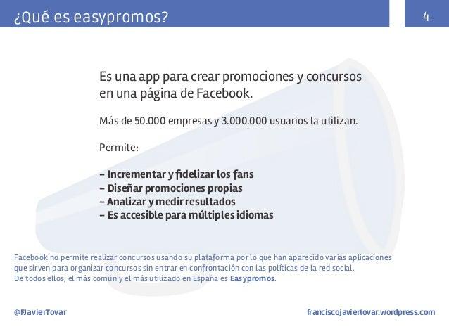 4  ¿Qué es easypromos?  Es una app para crear promociones y concursos en una página de Facebook. Más de 50.000 empresas y ...
