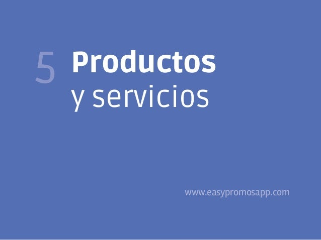 44  5  Productos y servicios  www.easypromosapp.com @FJavierTovar     franciscojaviertovar.wordpress.com