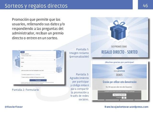46  Sorteos y regalos directos Promoción que permite que los usuarios, rellenando sus datos y/o respondiendo a las pregunt...