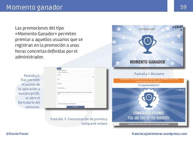 59  Momento ganador Las promociones del tipo «Momento Ganador» permiten premiar a aquellos usuarios que se registran en la...