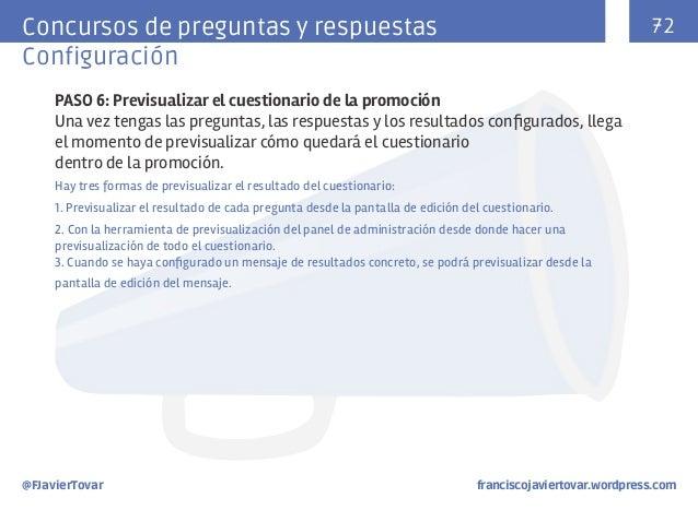 72  Concursos de preguntas y respuestas Configuración PASO 6: Previsualizar el cuestionario de la promoción Una vez tengas...