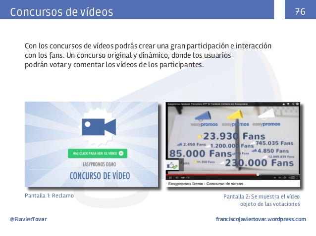 76  Concursos de vídeos Con los concursos de vídeos podrás crear una gran participación e interacción con los fans. Un con...