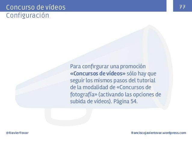 77  Concurso de vídeos Configuración  Para confirgurar una promoción «Concursos de vídeos» sólo hay que seguir los mismos ...