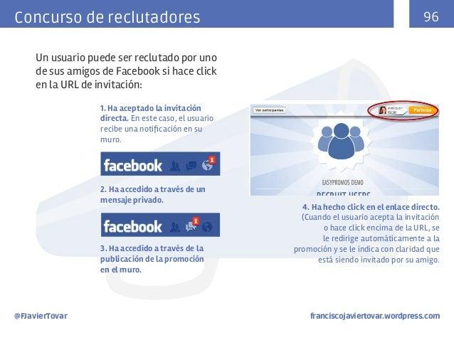 96  Concurso de reclutadores Un usuario puede ser reclutado por uno de sus amigos de Facebook si hace click en la URL de i...