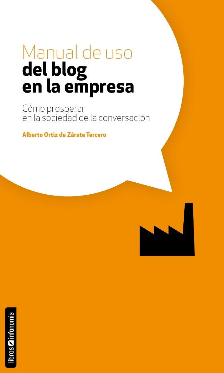 Manual de uso del blog en la empresa Cómo prosperar en la sociedad de la conversación Alberto Ortiz de Zárate Tercero