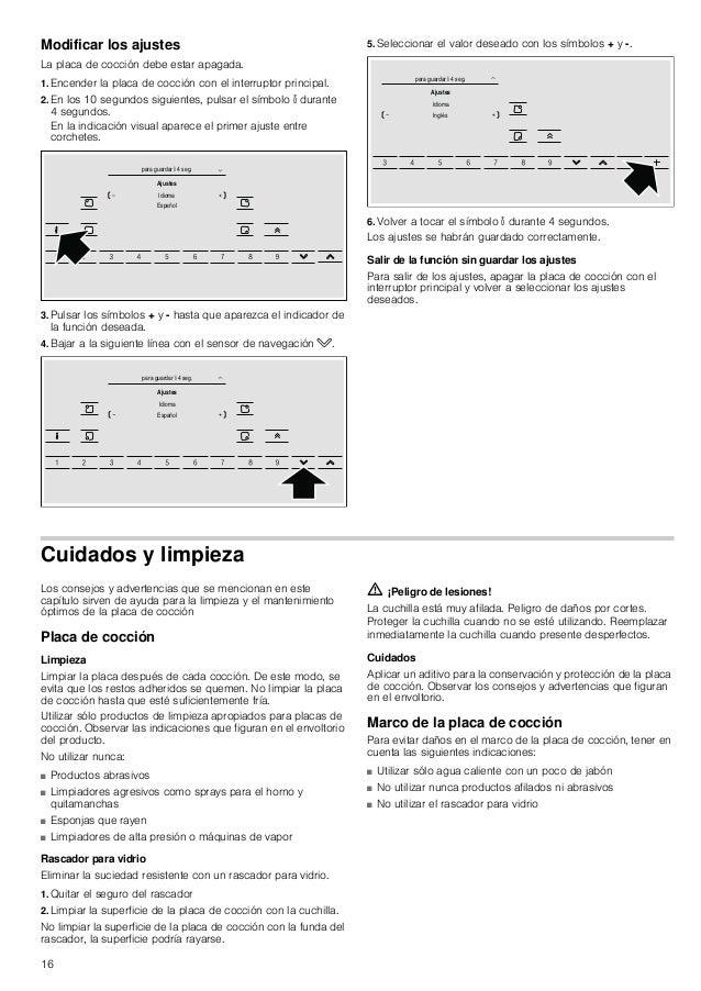 16 Modificar los ajustes La placa de cocción debe estar apagada. 1. Encender la placa de cocción con el interruptor princi...
