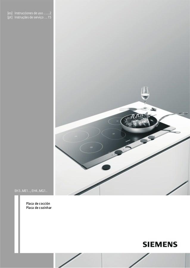 [es] Instrucciones de uso ......2 [pt] Instruções de serviço ...15 EH3..ME1.., EH4..MG1.. Placa de cocción Placa de cozinh...