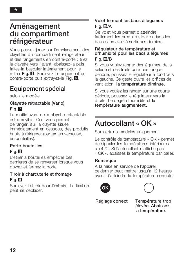 12 Aménagement du compartiment réfrigérateur Vous pouvez jouer sur l'emplacement des clayettes du compartiment réfrigérate...